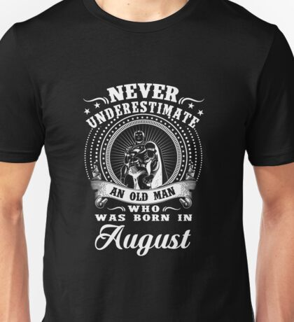 Never underestimate an old man who was born in august T-shirt Unisex T-Shirt
