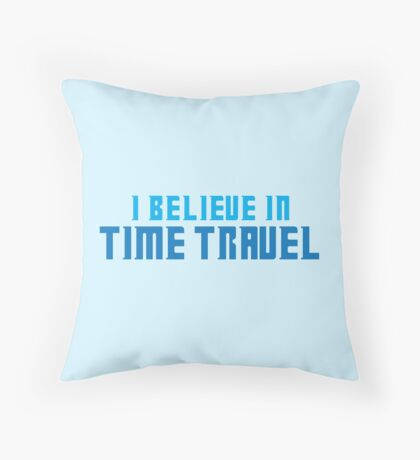 I believe in TIME TRAVEL Throw Pillow