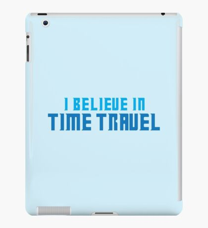 I believe in TIME TRAVEL iPad Case/Skin