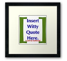 Insert Witty Quote Here Framed Print
