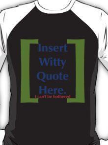 Insert Witty Quote Here T-Shirt