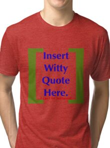 Insert Witty Quote Here Tri-blend T-Shirt