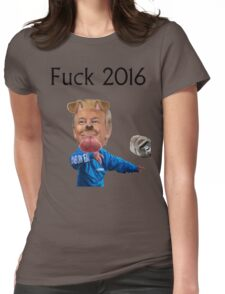 Fuck 2016 Womens Fitted T-Shirt