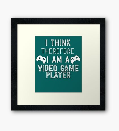 I Think Therefore I'm A Video Game Player Framed Print