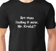 Art thou feeling it now, Mr.Krabs? Unisex T-Shirt