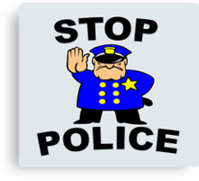 STOP POLICE  Canvas Print