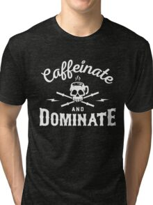 Caffeinate And Dominate Tri-blend T-Shirt