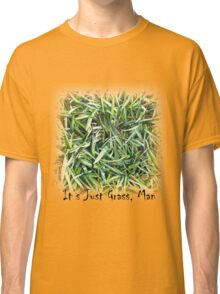 It's Just Grass, Man! Original Acrylic Painting by Jane Green Classic T-Shirt