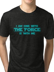 I am one with The Force, The Force is with me Tri-blend T-Shirt