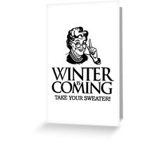 Winter is Coming Game of Thrones Funny Grandma Take Your Sweater Greeting Card