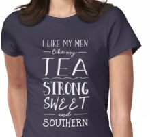 I like my men like my tea strong sweet and southern Womens Fitted T-Shirt