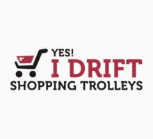Yes, I Drift Shopping Trolleys by artpolitic