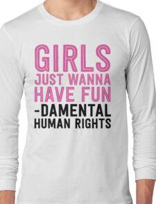 Girls just wanna have fundamental human rights Long Sleeve T-Shirt