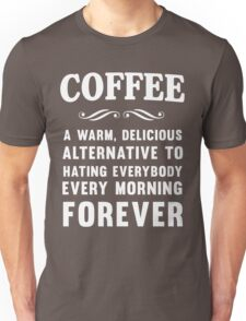 Coffee. A warm delicious alternative to hating everybody every morning forever Unisex T-Shirt