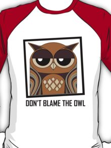 DON'T BLAME THE OWL T-Shirt