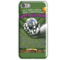 All I Really Need to Know I Learned from Super Villains iPhone Case/Skin