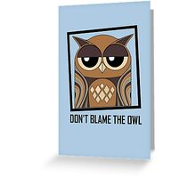 DON'T BLAME THE OWL Greeting Card