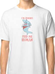 Feed Me Human Funny Hungry Shark Classic T-Shirt