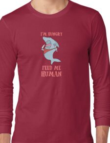 Feed Me Human Funny Hungry Shark Long Sleeve T-Shirt