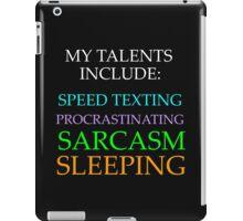 MY TALENTS INCLUDE: iPad Case/Skin