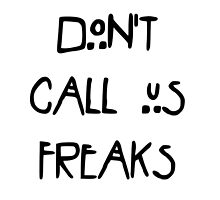 Don't call us freaks! by pepitapasteles