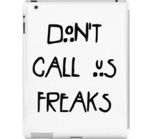 Don't call us freaks! iPad Case/Skin