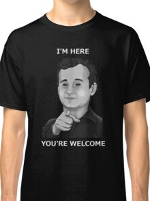 Bill Murray - I'm Here You're Welcome White Writing Classic T-Shirt