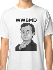 Bill Murray - What Would Bill Murray Do - Black Writing Classic T-Shirt