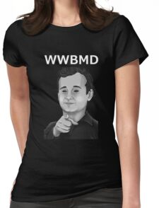 Bill Murray - What Would Bill Murray Do - White Writing Womens Fitted T-Shirt