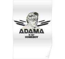 Adama is my homeboy Poster