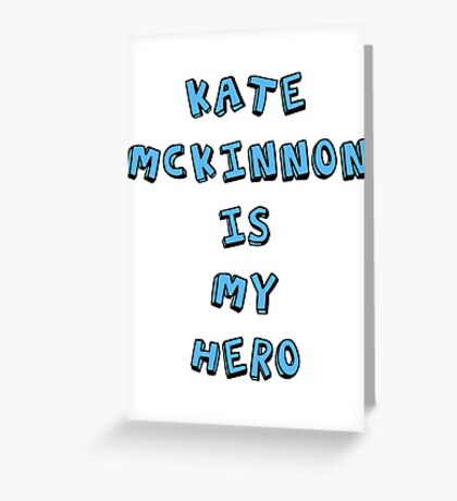 Kate McKinnon is My Hero Greeting Card