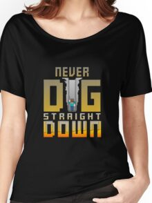 Never Dig Straight Down Women's Relaxed Fit T-Shirt