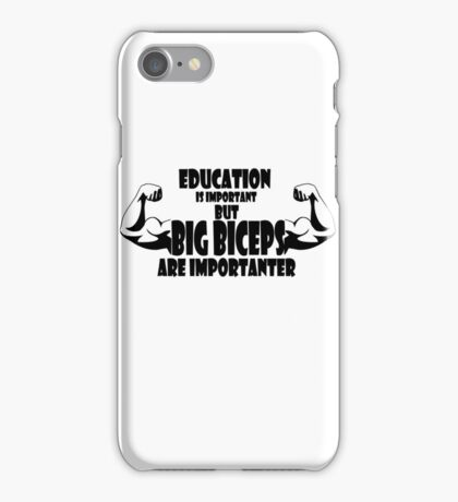 education is important but big biceps is importanter 2 iPhone Case/Skin