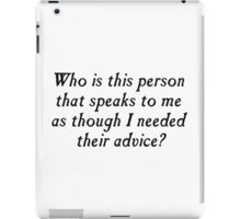 Who is this person with unsolicited advice? iPad Case/Skin