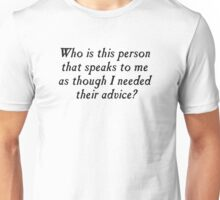Who is this person with unsolicited advice? Unisex T-Shirt