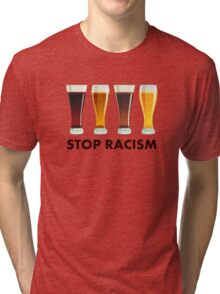 Stop Alcohol Racism Beer Equality Tri-blend T-Shirt