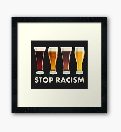 Stop Alcohol Racism Beer Equality Framed Print