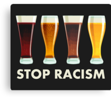 Stop Alcohol Racism Beer Equality Canvas Print