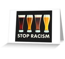 Stop Alcohol Racism Beer Equality Greeting Card