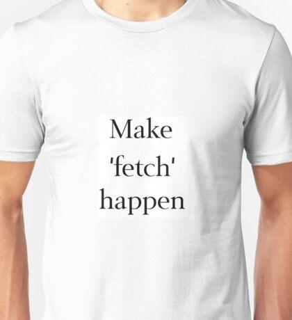 Make 'Fetch' Happen Unisex T-Shirt