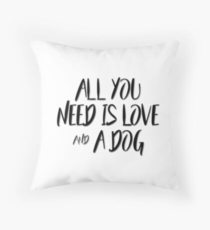 All you need is love and a dog Throw Pillow