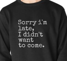 Sorry I'm Late Pullover