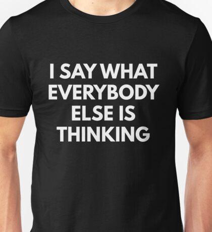 I Say What Everybody Is Thinking Unisex T-Shirt