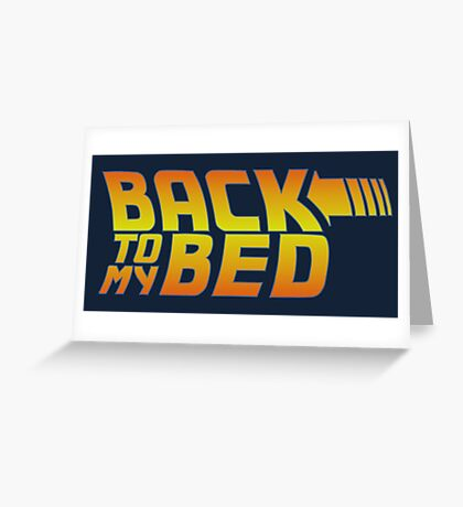 Back to my bed Greeting Card