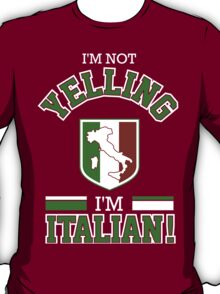 I'm NOT Yelling I'm Italian! T-Shirt
