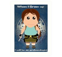 When I grow up, I will be an archaeologist  Art Print