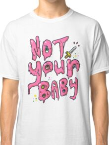 Not Your Baby - Pink Classic T-Shirt