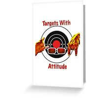 Targets With Attitude Greeting Card