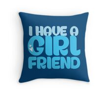 I HAVE A GIRL FRIEND Throw Pillow