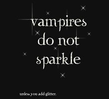 Vampires do not sparkle unless you add glitter Unisex T-Shirt